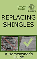 Replacing Shingles - A Homeowner's Guide (English Edition)
