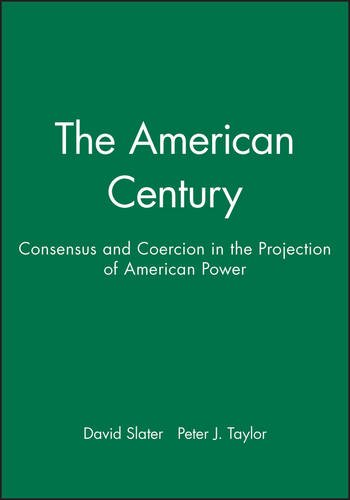 american-century-consensus-and-coercion-in-the-projection-of-american-power
