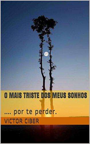 O MAIS TRISTE DOS MEUS SONHOS: .... por te perder. (Poesia Livro 1) (Portuguese Edition) por VICTOR  CIBER