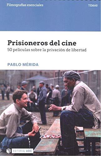 Prisioneros del cine. 50 peliculas sobre la privación de libertad (Filmografías Esenciales) por Pablo Mérida