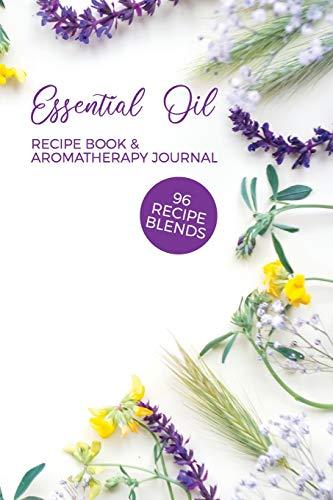 Essential Oil Recipe Book & Aromatherapy Journal 96 Recipe Blends: Blank Diffuser Recipe Organizer   Oil Rating Book   Aromatherapy Guide   Essential Oil Notebook   Wildflower Cover