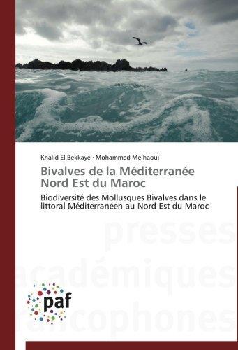 Bivalves de la M??diterran??e Nord Est du Maroc: Biodiversit?? des Mollusques Bivalves dans le littoral M??diterran??en au Nord Est du Maroc by Khalid El Bekkaye (2012-08-24)