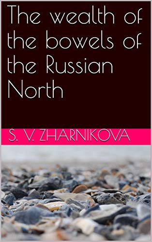 The wealth of the bowels of the Russian North (English Edition)