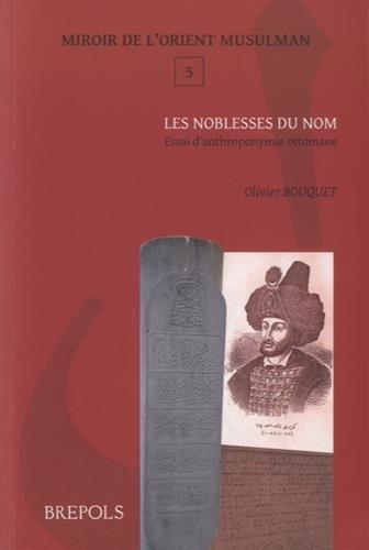MOM 05 Les noblesses du nom, Bouquet: Essai D'Anthroponymie Ottomane (Miroir De L'Orient Musulman, Band 5) (Türkische Bouquet)