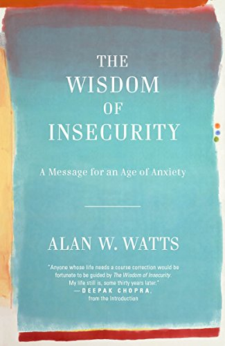 The Wisdom of Insecurity: A Message for an Age of Anxiety