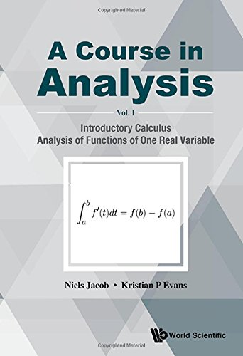 course-in-analysis-a-volume-i-introductory-calculus-analysis-of-functions-of-one-real-variable