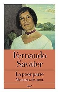 La peor parte: Memorias de amor par Fernando Savater