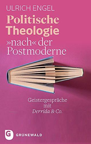 Politische Theologie nach der Postmoderne: Geistergespräche mit Derrida & Co.