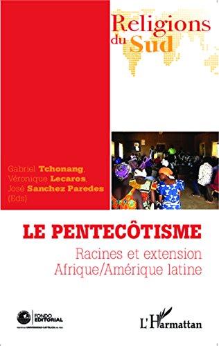 Le pentecôtisme: Racines et extension Afrique/Amérique latine par Véronique Lecaros
