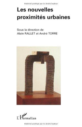 Les nouvelles proximités urbaines par Alain Rallet, André Torre, Collectif