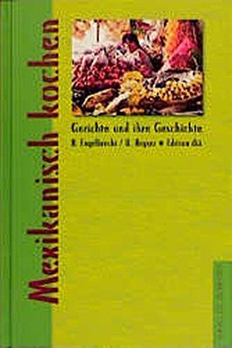 Mexikanisch kochen (Gerichte und ihre Geschichte - Edition dià im Verlag Die Werkstatt)