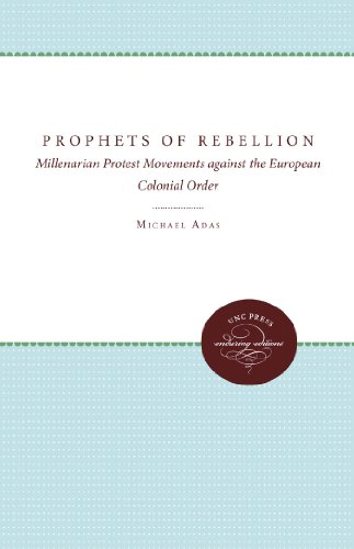 Prophets of Rebellion: Millenarian Protest Movements Against the European Colonial Order (Studies in Comparative World History)