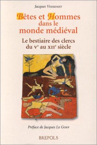 Bêtes et Hommes dans le monde médiéval. Le Bestiaire des clercs du Ve au XIIIe siècle