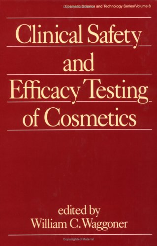 Clinical Safety and Efficacy Testing of Cosmetics: 8 (Cosmetic Science and Technology)
