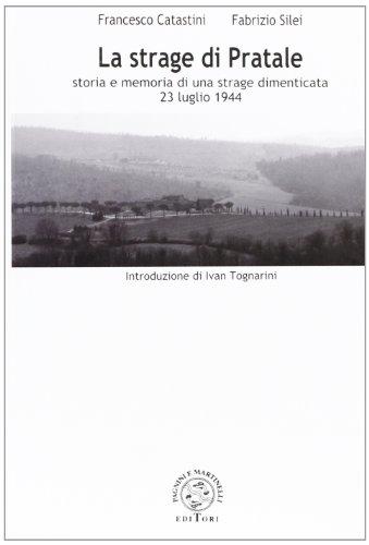 La strage di Pratale. Storia e memoria di una strage dimenticata: 27 luglio 1944