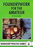Foundrywork for the Amateur (Workshop Practice)