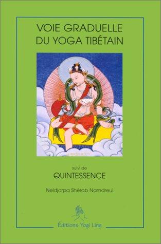 Voie graduelle du yoga tibétain, suivi de quintessence