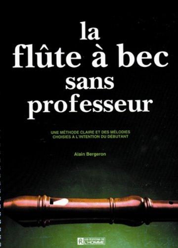LA FLUTE A BEC SANS PROFESSEUR par Alain Bergeron