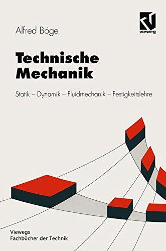 Technische Mechanik: Statik _ Dynamik _ Fluidmechanik _ Festigkeitslehre (Viewegs Fachbücher der Technik)