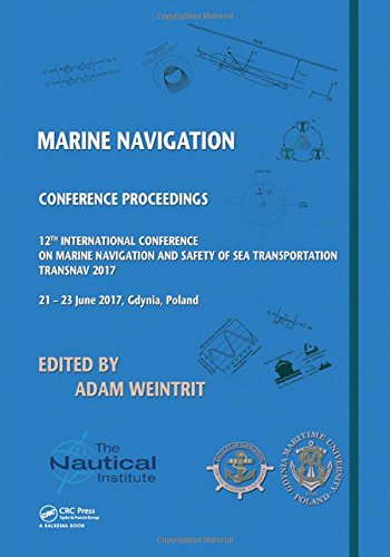 Marine Navigation: Proceedings of the 12th International Conference on Marine Navigation and Safety of Sea Transportation (TransNav 2017), June 21-23, 2017, Gdynia, Poland