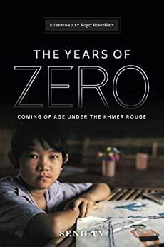 The Years of Zero: Coming of Age Under the Khmer Rouge by [Ty, Seng]