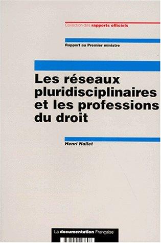 LES RESEAUX PLURIDISCIPLINAIRES ET LES PROFESSIONS DU DROIT. Rapport au Premier ministre