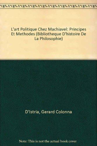 L'Art Politique Chez Machiavel: Principes Et Methodes (Bibliotheque D'Histoire de la Philosophie)