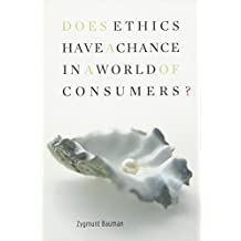 Does Ethics Have a Chance in a World of Consumers? (Institute for Human Sciences Vienna Lecture)