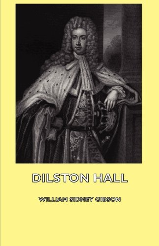 Dilston Hall; Or, Memoirs Of The Right Hon. James Radcliffe, Earl Of Derwenter, A Martyr In The Rebellion Of 1715 - To Which Is Added A Visit To Bamburgh Castle by William Sidney Gibson (9-Oct-2007) Paperback -