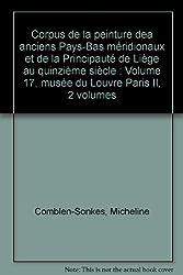 Corpus de la peinture dea anciens Pays-Bas méridionaux et de la Principauté de Liège au quinzième siècle : Volume 17, musée du Louvre Paris II, 2 volumes