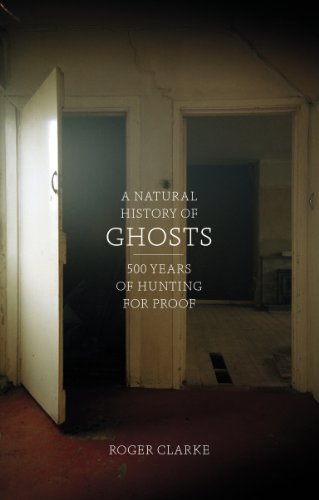 A Natural History of Ghosts: 500 Years of Hunting for Proof (English Edition)