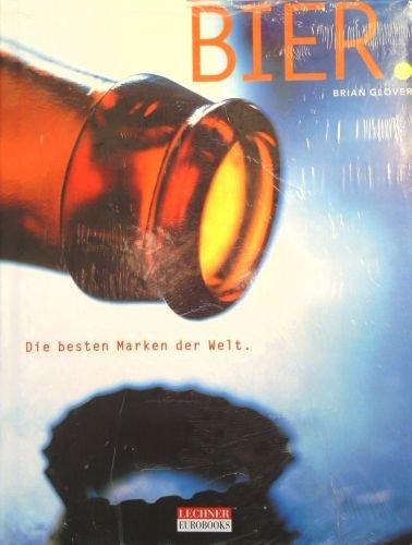 Bier - Die besten Marken der Welt (Sachbuch Essen & Trinken) [Illustrierte Ausgabe]