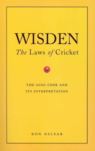 Wisden's The Laws Of Cricket: The Laws of Cricket - The 2000 Code and Its Interpretation (English Edition)