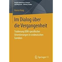 Im Dialog über die Vergangenheit: Tradierung DDR-spezifischer Orientierungen in ostdeutschen Familien (Soziales Gedächtnis, Erinnern und Vergessen – Memory Studies)