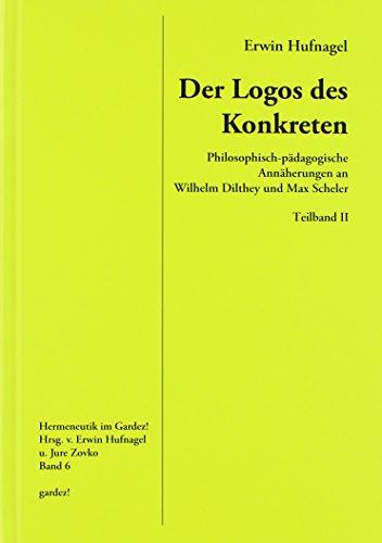 Der Logos des Konkreten: Philosophisch-pädagogische Annäherungen an Wilhelm Dilthey und Max Scheler, Teil II: Max Scheler – Phänomenologische Idolenlehre und Philosophie der natürlichen Weltsicht (Natürlichen Logo)
