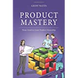 Product Mastery: From Good To Great Product Ownership (Geoff Watts' Agile Mastery Series)