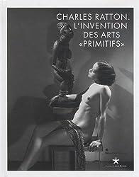 Charles Ratton : L'invention des arts primitifs
