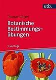 Botanische Bestimmungsübungen: Praktische Einführung in die Planzenbestimmung - Thomas Stützel