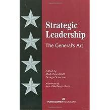 Strategic Leadership: The General's Art by Edited by Mark Grandstaff and Georgia Sorenson (2008-12-31)