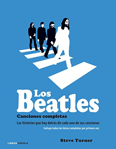 Los Beatles. Canciones completas: Las historias que hay detrás de cada una de sus canciones (Música y cine) por Steve Turner