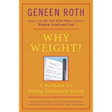 Why Weight?: A Workbook for Ending Compulsive Eating: A Guide to Ending Compulsive Eating (Plume)