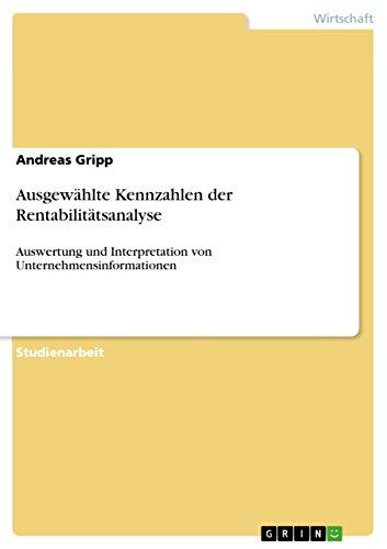 Ausgewählte Kennzahlen der Rentabilitätsanalyse: Auswertung und Interpretation von Unternehmensinformationen