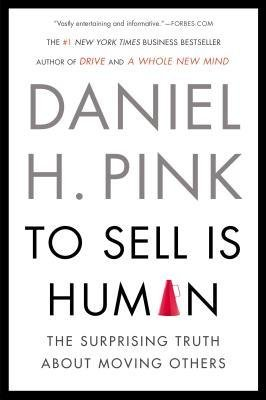 [(To Sell Is Human: The Surprising Truth about Moving Others)] [Author: Daniel H Pink] published on (December, 2013)