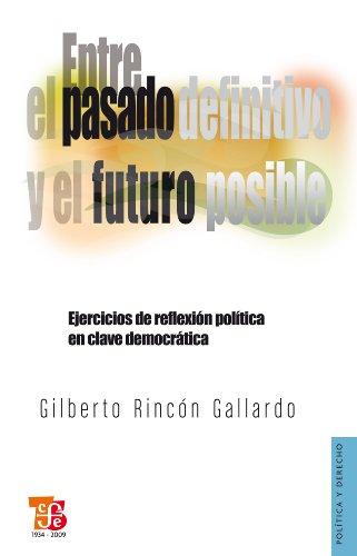 Entre el pasado definitivo y el futuro posible. Ejercicios de reflexión política en clave democrática (Politica y Derecho)