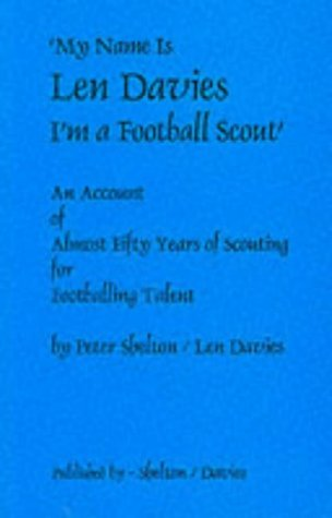 My Name is Len Davies, I'm a Football Scout by Peter Shelton (2000-09-07)