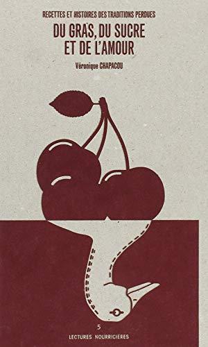 Du gras, du sucre et de l'amour : Recettes et histoires des traditions perdues
