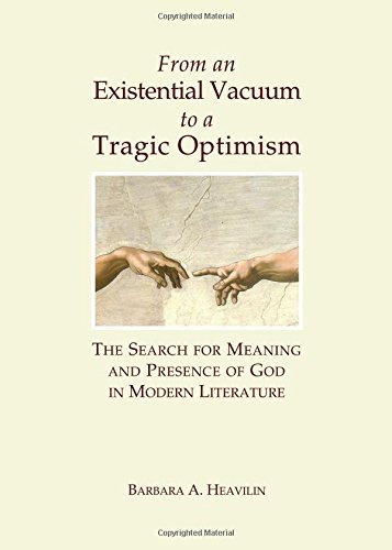 From an Existential Vacuum to a Tragic Optimism: The Search for Meaning and Presence of God in Modern Literature
