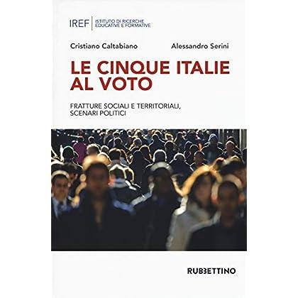 Le Cinque Italie Al Voto. Fratture Sociali E Territoriali, Scenari Politici