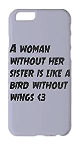 A woman without her sister is like a bird without wings <3 Iphone 6 plus case