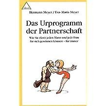Das Urprogramm der Partnerschaft: Wie Sie (fast) jeden Mann und jede Frau für sich gewinnen können - für immer